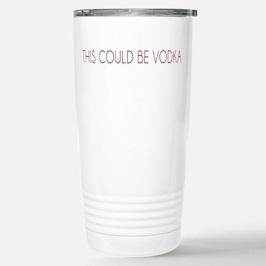 This Could Be Vodka Travel Mug
