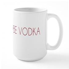 This Could Be Vodka Mug