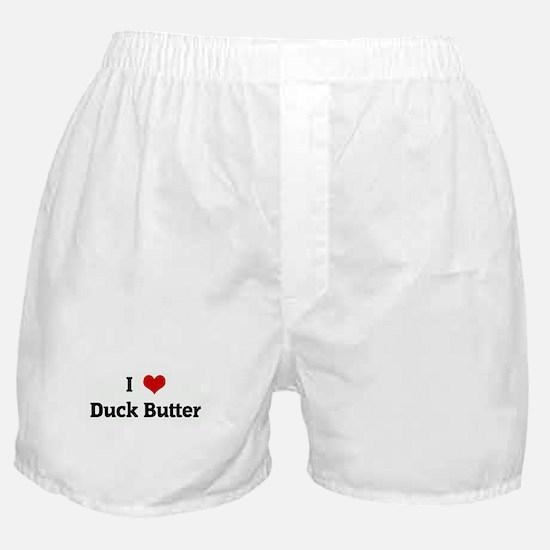 I Love Duck Butter Boxer Shorts