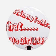Shimmy So Mean Ornament (Round)
