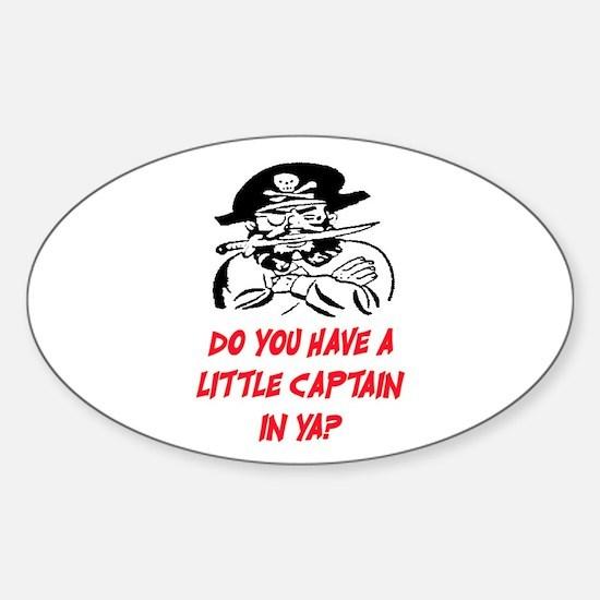GOT A LITTLE CAPTAIN IN YA? Sticker (Oval)