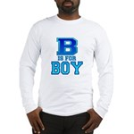 B is for Boy Long Sleeve T-Shirt