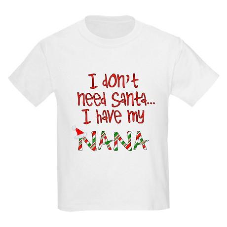 Don't need Santa, Have my Nana Kids T-Shirt