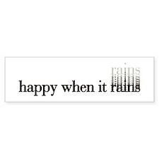 Happy when it Rains Bumper Bumper Sticker