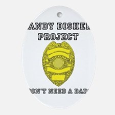 Randy Disher Project: I dont need a badge Ornament