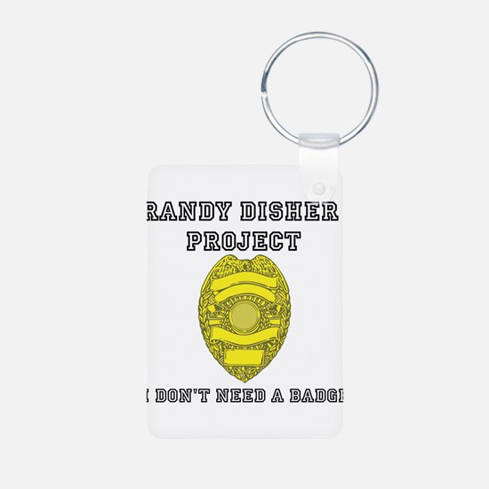 Randy Disher Project: I dont need a badge Keychain