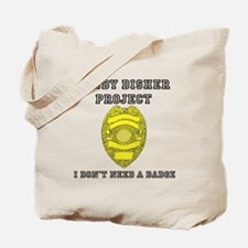 Randy Disher Project: I dont need a badge Tote Bag