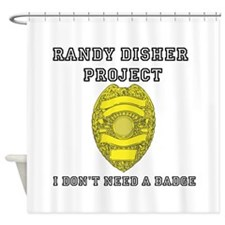 Randy Disher Project: I dont need a badge Shower C