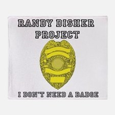 Randy Disher Project: I dont need a badge Throw Bl