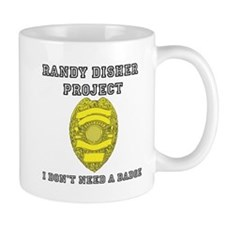 Randy Disher Project: I dont need a badge Mug
