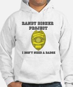 Randy Disher Project: I dont need a badge Hoodie