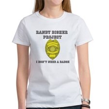 Randy Disher Project: I dont need a badge T-Shirt