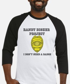 Randy Disher Project: I dont need a badge Baseball