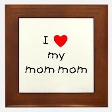 I love my mom mom Framed Tile