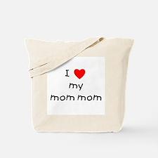 I love my mom mom Tote Bag