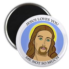 Jesus Loves You, Me Not So Much Magnet
