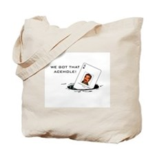 """""""WE GOT THAT ACEHOLE!"""" Tote Bag"""
