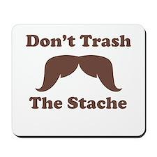 Dont Trash The Stache Mousepad