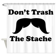 Dont Trash The Stache Shower Curtain