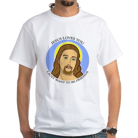 Jesus Loves You, I Just Want To Be Friends White T