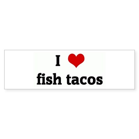I love fish tacos bumper bumper sticker by customhearts for I love the fishes