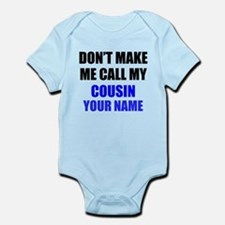 Dont Make Me Call My Cousin (Your Name) Body Suit