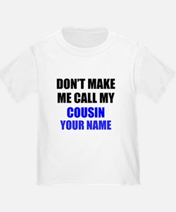 Dont Make Me Call My Cousin (Your Name) T-Shirt