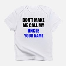 Dont Make Me Call My Uncle (Your Name) Infant T-Sh