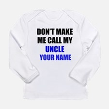 Dont Make Me Call My Uncle (Your Name) Long Sleeve