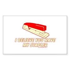 I Believe You Have My Stapler Sticker (Rectangular