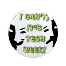 """I cant, its tech week! 3.5"""" Button"""
