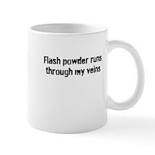 Flash Powder Runs Through My Veins Mug