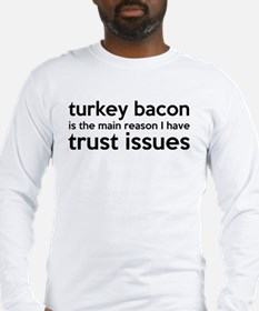 Turkey Bacon and Trust Issues Humor Long Sleeve T-