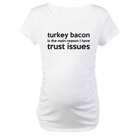 Turkey Bacon and Trust Issues Humor Maternity T-Sh