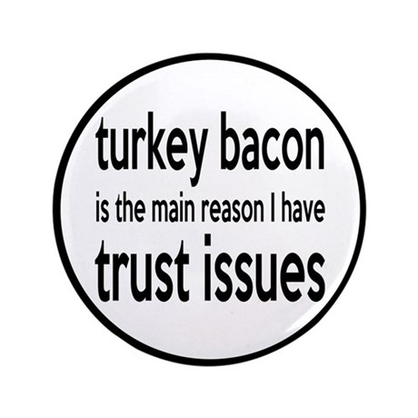 "Turkey Bacon and Trust Issues Humor 3.5"" Button by ..."