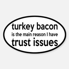 Turkey Bacon and Trust Issues Humor Decal