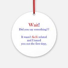 Say Something Kelli Ornament (Round)
