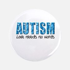 "Autism Love Needs No Words 3.5"" Button"