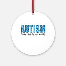 Autism Love Needs No Words Ornament (Round)