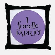 Sew Sassy - I Fondle Fabric! Throw Pillow