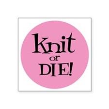 """Knit Sassy - Knit or Die Square Sticker 3"""" x 3"""""""