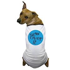 Sew Sassy - Sew Over It Dog T-Shirt