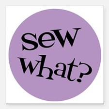 "Sew Sassy - Sew What? Square Car Magnet 3"" x 3"""