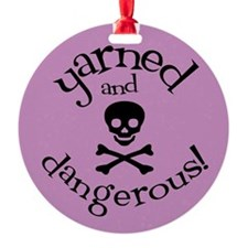Knit Sassy - Yarned & Dangerous! Round Ornament