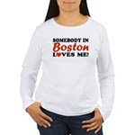 Somebody in Boston Loves Me! Women's Long Sleeve T