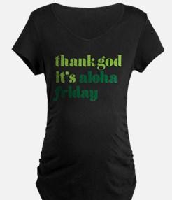 Thank God Its Aloha Friday Green Maternity T-Shirt