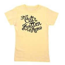 Youve cat to be kitten me right meow Girl's Tee