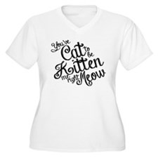 Youve cat to be kitten me right meow Plus Size T-S