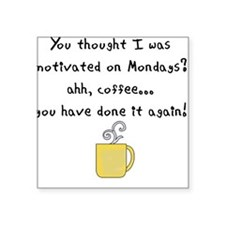 you thought i was motivated on mondays Sticker