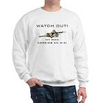 WATCH OUT MILITARY MAN M-4 Sweatshirt